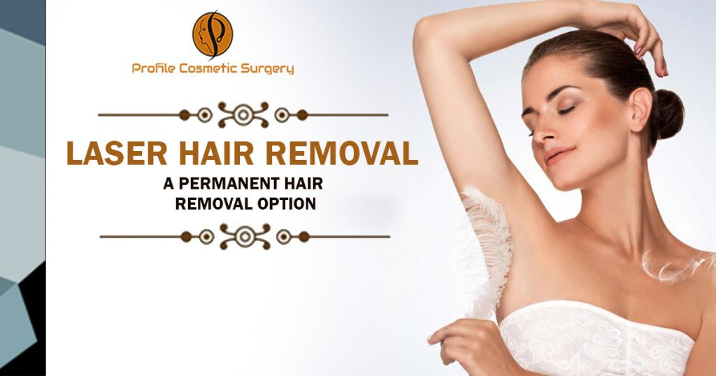 Laser hair removal A Permanent Hair Removal option