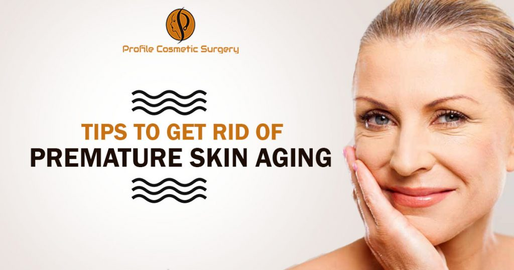 Tips To Get Rid of Premature Skin Aging