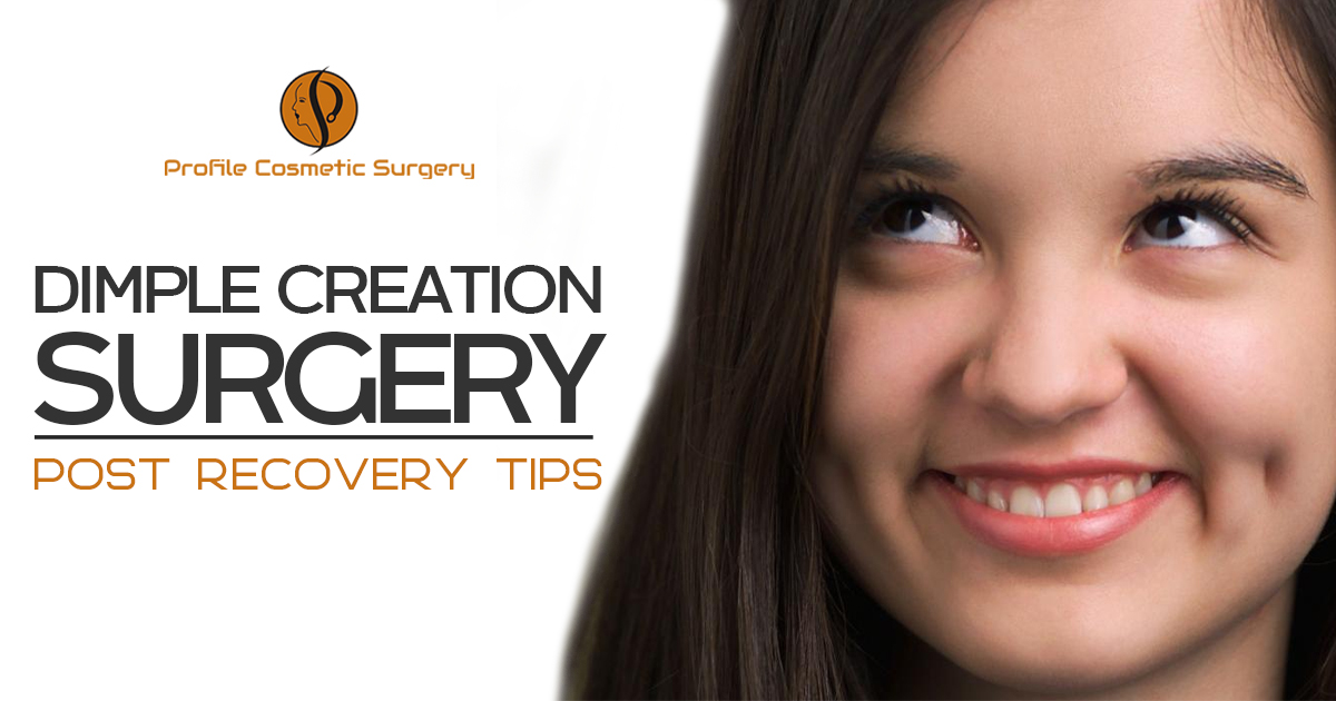 Dimple Creation Surgery Post Recovery Tips - Blog - Profile