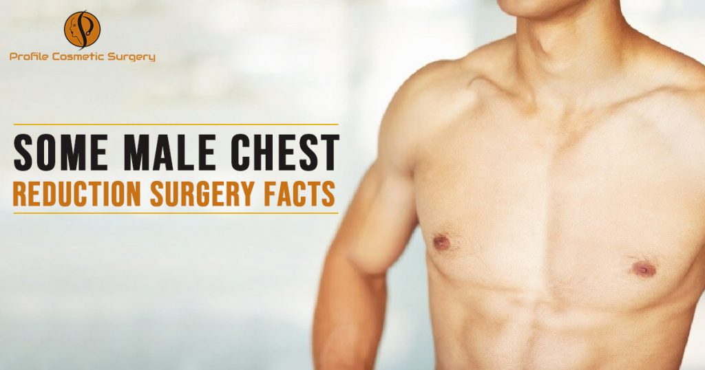 Some Male Chest Reduction Surgery Facts
