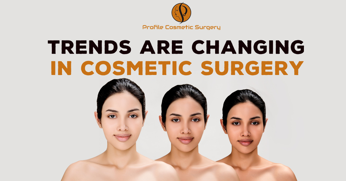 How changing trends in cosmetic surgery is helpful in giving the new look?