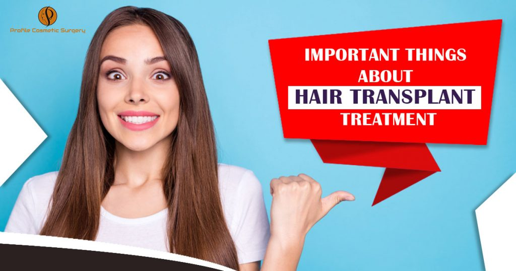 Important things about hair transplant treatment