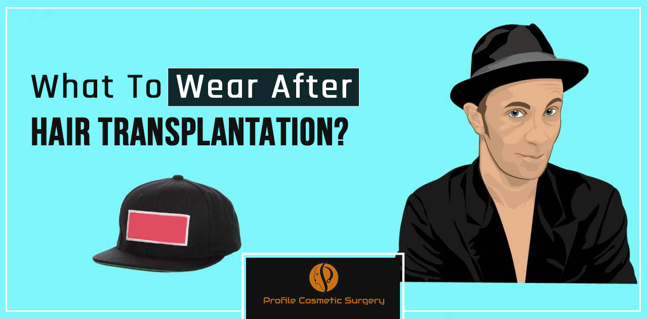 What to wear after getting a hair transplantation surgery?