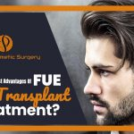 What are the topmost advantages of FUE hair transplant treatment