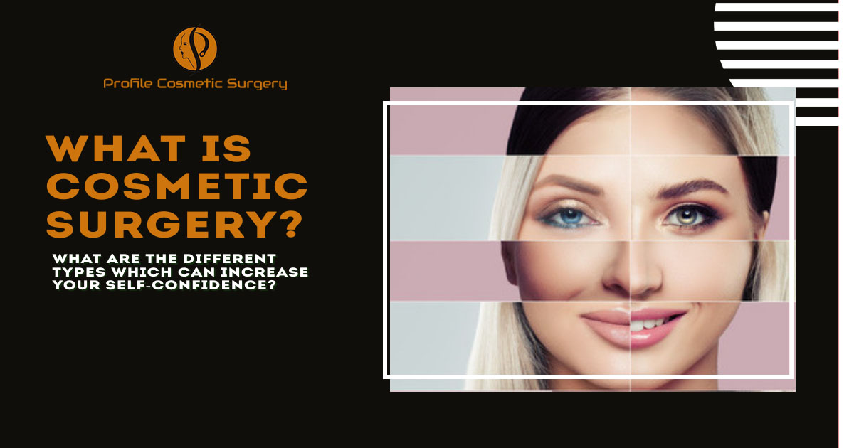 What is cosmetic surgery? What are its different types which can increase your self-confidence?