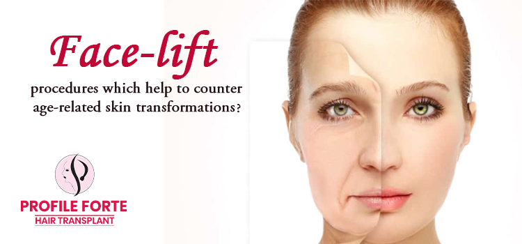 Face-lift procedures which help to counter age-related skin transformations