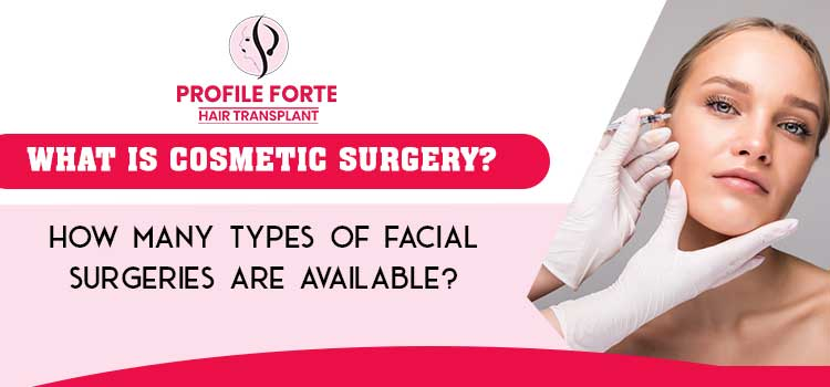 What is cosmetic surgery? How many types of facial surgeries are available?