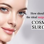 How should you select the ideal surgeon for effective cosmetic surgery